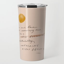 """""""Turn And Face The Morning Sun. See A New Beginning Naturally Unfolding Right Before You."""" Travel Mug"""