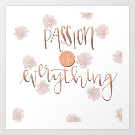 Passion is everything Art Print