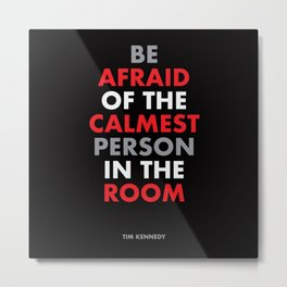 """Be afraid of the calmest person in the room"" Tim Kennedy Metal Print"