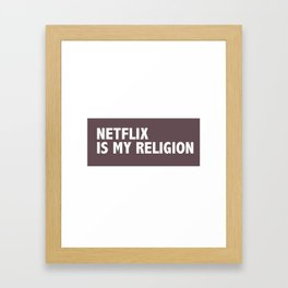 Netflix Is My Religion Framed Art Print