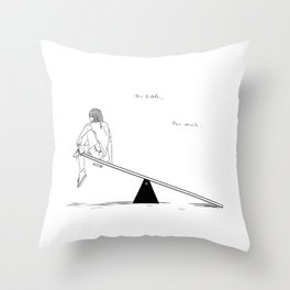 Too Little, Too Much Throw Pillow