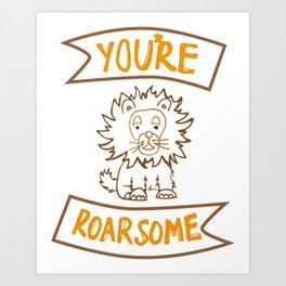 You're Roarsome Art Print