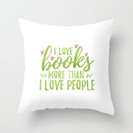 I love books more than people (Green) Throw Pillow