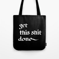get shit done Tote Bags featuring Get this shit done by daphneebc