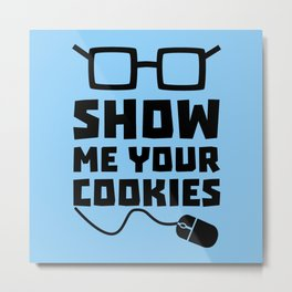 Show me your Cookies Bx363 Metal Print