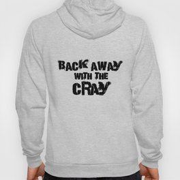 Back Away With The Cray Hoody
