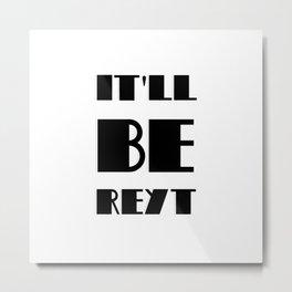 It'll be reyt Metal Print