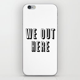 We Out Here iPhone Skin
