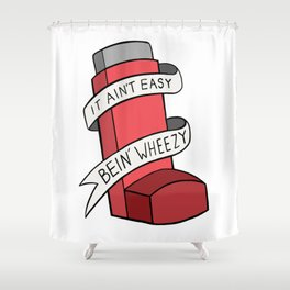 It Ain't Easy Bein' Wheezy (Red) Shower Curtain