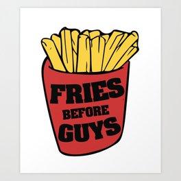 Fries before Guys feminist fast food humor Art Print