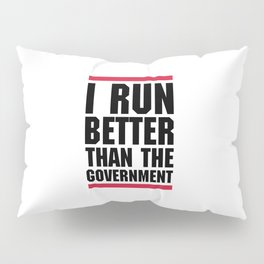 Run Better Than Government Funny Gym Quote Pillow Sham