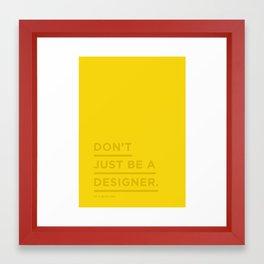 Don't just be a designer. Framed Art Print