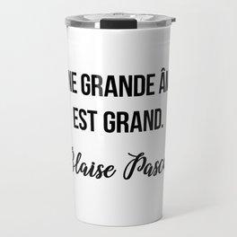 Dans une grande âme tout est grand.  Blaise Pascal Travel Mug