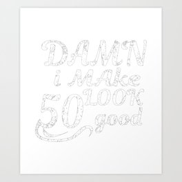 Damned To See Me 50 Years Good From Gift Art Print