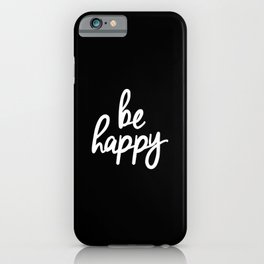 Be Happy Black and White Short Inspirational Quotes Pursuit of Happiness Quote Daily Inspo iPhone Case