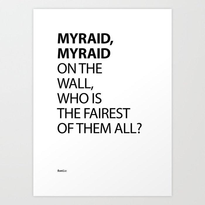 MYRAID, MYRAID  ON THE WALL,  WHO IS THE FAIREST OF THEM ALL? Art Print