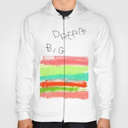 Dream Big typography abstract painting positive quote colorful stripes rainbow inspirational words Hoody
