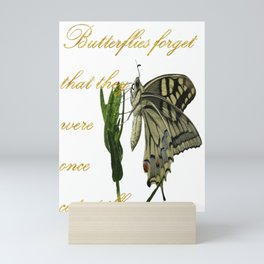 Butterflies Forget They Were Once Caterpillars Proverbial Text Mini Art Print