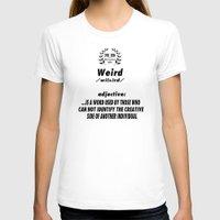 weird T-shirts featuring WEIRD by Kerosene Bill
