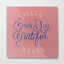 Begin Each Day With a Grateful Heart Metal Print