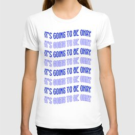 It's Going To Be Okay. T-shirt