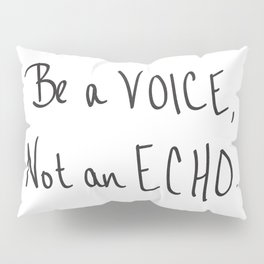 Be a Voice, Not an Echo. Quote Pillow Sham