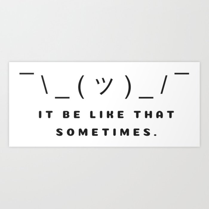It Be Like That Sometimes Art Print By Smittenvisions Society6 Where would some tell you to finna hop on them kanye jams? it be like that sometimes art print by smittenvisions