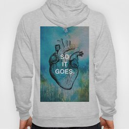 """""""SO IT GOES."""" Life Quote Hoody"""