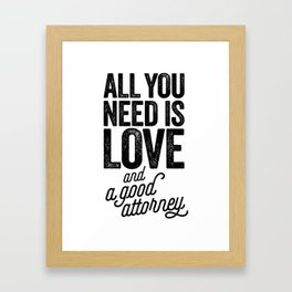 All You Need Is Love And A Good Attorney Framed Art Print