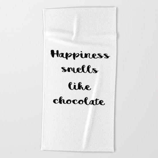 Happiness smells like chocolate Beach Towel