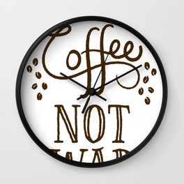 MAKE COFFEE NOT WAR T-SHIRT Wall Clock