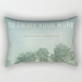 To Enjoy Your Work Rectangular Pillow