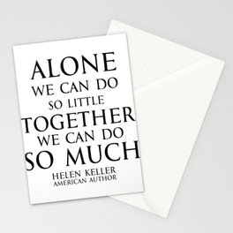 Inspirational quote - Alone we can do so little, together we can do so much. - Hellen Keller American blind and deaf author Stationery Cards