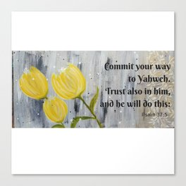 Commit your way to Yahweh. Trust also in him,  and he will do this Psalm 37:5 Canvas Print
