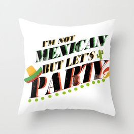 I'm Not Mexican But Let's Party Cinco De Mayo Funny Throw Pillow