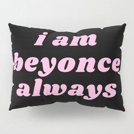 I am bey always Pillow Sham