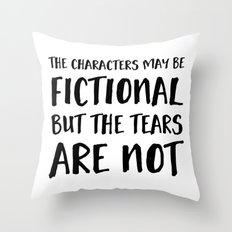 The Characters May Be Fictional But The Tears Are Not  Throw Pillow