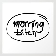 morning bitch Art Print