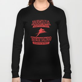 Touch Me And Your First Taekwon Do Lesson Is Free Long Sleeve T-shirt