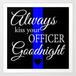 Always kiss your Officer Goodnight Art Print