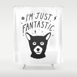 I'm Just Fantastic Shower Curtain