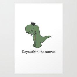 Doyouthinkhesaurus Art Print