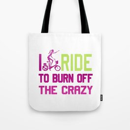 Ride to burn off crazy Tote Bag