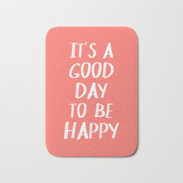 It's a Good Day to Be Happy - Coral Quote Bath Mat