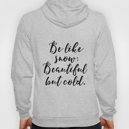 Be like snow Beautiful but cold, Snow quote, Winter Quote, Christmas Wall Art,Home Decal Hoody