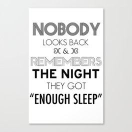 """Nobody Looks Back & Remembers The Night They Got """"Enough Sleep"""" Canvas Print"""