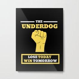 The Underdog Metal Print