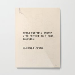 "Quote Sigmund Freud ""Being entirely honest with oneself is a good exercise."" Metal Print"