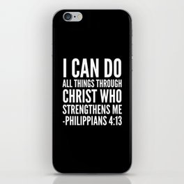 I CAN DO ALL THINGS THROUGH CHRIST WHO STRENGTHENS ME PHILIPPIANS 4:13 (Black & White) iPhone Skin
