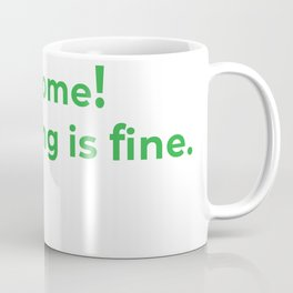 welcome! everything is fine. Coffee Mug